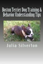 Boston Terrier Dog Training and Behavior Understanding Tips by Julia.