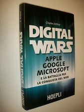 CHARLES ARTHUR:DIGITAL WARS.APPLE/GOOGLE/MICROSOFT.HOEPLI 2012 1aE!!COME NUOVO!!