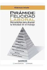 Pirámide de la Felicidad Laboral : Herramientas para Alcanzar la Felicidad en...