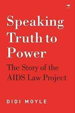 NEW Speaking Truth to Power: The Story of the AIDS Law Project by Didi Moyle