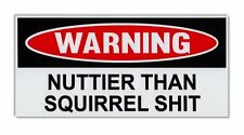 Funny Warning Bumper Sticker - Nuttier Than Squirrel $hit - Funny Decal