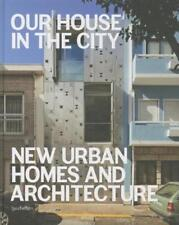 Our House in the City: New Urban Homes and Architecture by S. Borges: Used