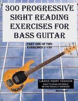 300 Progressive Sight Reading Exercises for Bass Guitar : Exercises 1-150, Pa...
