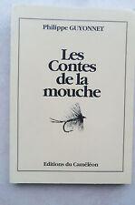PECHE - Les contes de la mouche 1992 Ph. GUYONNET   227 pages -