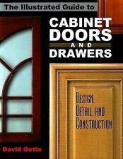 Illustrated Guide to Cabinet Doors and Drawers: Design, Detail, and Construction by David Getts (Paperback, 2004)
