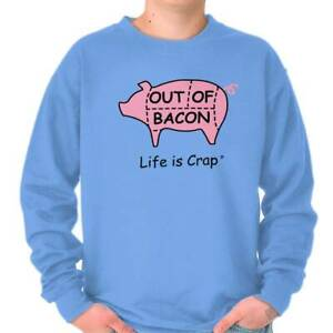 Life is Crap Out of Bacon Lover Funny Foodie Womens or Mens Crewneck Sweatshirt