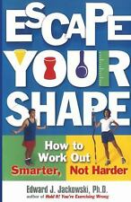 Escape Your Shape: How to Work Out Smarter