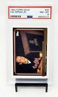 1992 Topps Gold HOF Orioles CAL RIPKEN JR. Baseball Card PSA 8 NM-MT / Low Pop