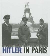 Hitler in Paris: How a Photograph Shocked a World at War (Captured Wor-ExLibrary