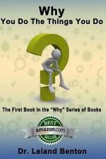 Why_You_Do_The_Things_You_Do : The First Book in the Why Series of Books by...