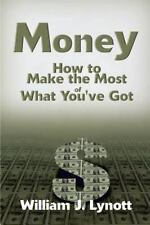 Money : How to Make the Most of What You've Got by Bill Lynott (2000, Paperback)