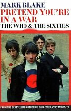 Good, Pretend You're In A War: The Who and the Sixties, Blake, Mark, Book