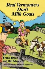 Real Vermonters Don't Milk Goats by Frank Bryan and Bill Mares (1983, Paperback)