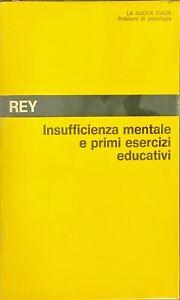 INSUFFICIENZA MENTALE E PRIMI ESERCIZI EDUCATIVI - REY - LA NUOVA ITALIA