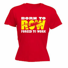 Born To Row Forced To Work WOMENS T-SHIRT tee birthday gift rowing rower kayak