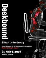 Deskbound: Standing Up to a Sitting World [1] by Starrett, Kelly , Hardcover