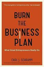 Burn the Business Plan: What Great Entrepreneurs Really Do by Carl J. Schramm...