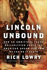 Lincoln Unbound: How an Ambitious Young Railsplitter Saved the American