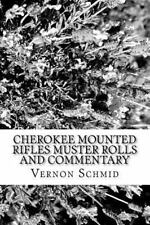 Cherokee Mounted Rifles Muster Rolls: By Schmid, Vernon