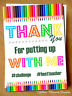 Teacher Thank You Card Putting Up With Me Teaching Assistant Nursery Mr Mrs Miss