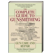 Complete Guide to Gunsmithing Gun Care and Repair  Charles Edward Chapel (Paper)