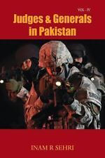 Judges and Generals in Pakistan - Volume Iv by Inam R. Sehri (2013, Paperback)