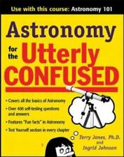 Astronomy for the Utterly Confused by Terry Jay Jones and Jeanne K. Hanson...
