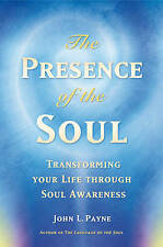 Presence of the Soul: Transforming Your Life Through Soul Awareness,John Payne,N