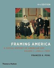 Framing America : A Social History of American Art: Volume 1 by Frances K. Pohl