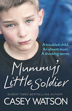 Mummy's Little Soldier: A troubled child. An absent mum. A shocking secret. by Casey Watson (Paperback, 2016)