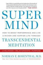 Super Mind: How to Boost Performance and Live a Richer and Happier Life Through