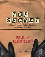 Top Secret: A Handbook of Codes, Ciphers and Secret Writing by Janeczko, Paul B.