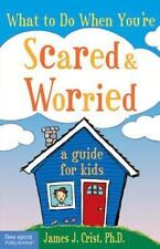 What to Do When You're Scared and Worried: A Guide for Kids - Acceptable - Crist