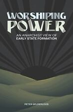 Worshiping Power : An Anarchist View of Early State Formation by Peter...