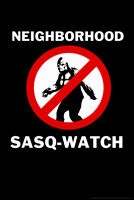 Neighborhood Sasq Watch Funny Bigfoot Poster 12x18 inch