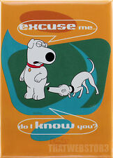 Family Guy Brian Griffin Excuse Me Do I Know You Magnet ~ Officially Licensed