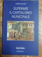 R. FALCONE - SUPERARE IL CAPITALISMO MUNICIPALE - SOCIETA' LIBERA - 2015