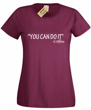 Womens You can do it COFFEE T Shirt Funny caffeine gift mornings novelty ladies