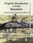 Book: Virginia Manufactory of Arms Bayonets 1800 – 1825 by Joseph Serbaroli