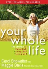 Your Whole Life : The 3D Plan for Eating Right, Living Well, and Loving God...