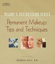 Milady's Aesthetician Series: Permanent Makeup, Tips and Techniques, Hill, Pamel