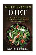 Mediterranean Diet: 250+ Heart Healthy Recipes & Desserts + 100 Mediterranean Di