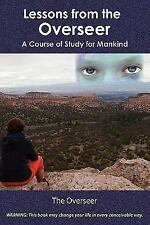 Lessons from the Overseer : A Course of Study for Mankind by The Overseer...