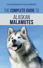 The Complete Guide to Alaskan Malamutes - Malamute Training - Paperback 2020