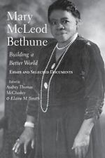 Mary McLeod Bethune: Building a Better World, Essays and Selected Documents: ...