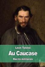 Au Caucase : Récits Militaires by Leo Tolstoy (2015, Paperback)