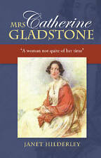 Mrs Catherine Gladstone: 'A Woman Not Quite of Her Time' by Janet Hilderley...