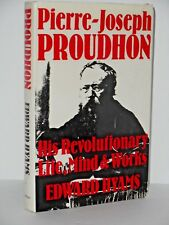 Pierre-Joseph Proudhon - His Revolutionary Life Mind and Works by Edward Hyams