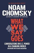 American Empire Project: What We Say Goes : Conversations on U. S. Power in a...