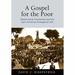 A Gospel for the Poor: Global Social Christianity and t - Hardback NEW Kirkpatri